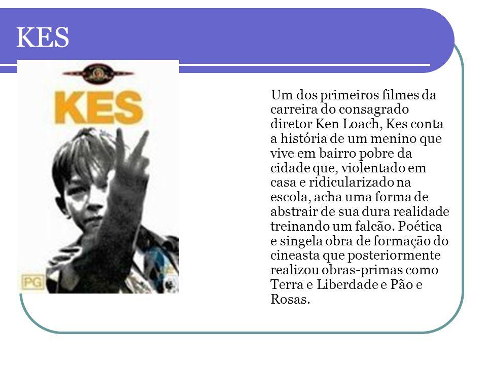 KES Um dos primeiros filmes da carreira do consagrado diretor Ken Loach, Kes conta a história de um menino que vive em bairro pobre da cidade que, vio