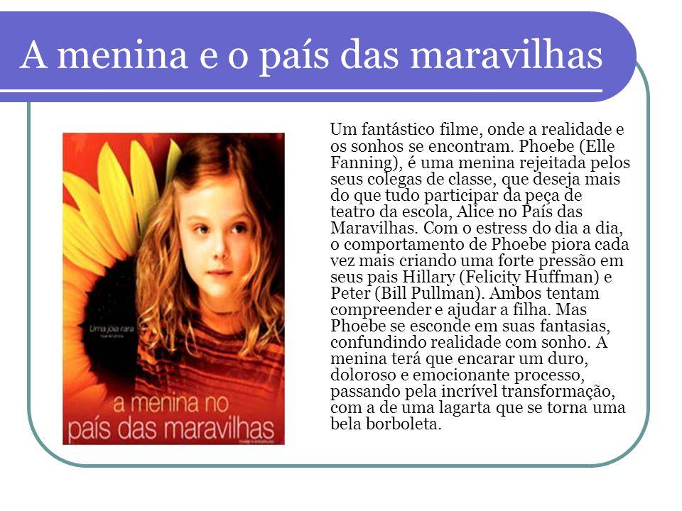 A menina e o país das maravilhas Um fantástico filme, onde a realidade e os sonhos se encontram. Phoebe (Elle Fanning), é uma menina rejeitada pelos s