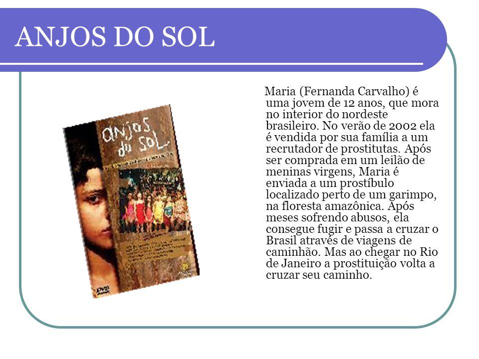 ANJOS DO SOL Maria (Fernanda Carvalho) é uma jovem de 12 anos, que mora no interior do nordeste brasileiro. No verão de 2002 ela é vendida por sua fam