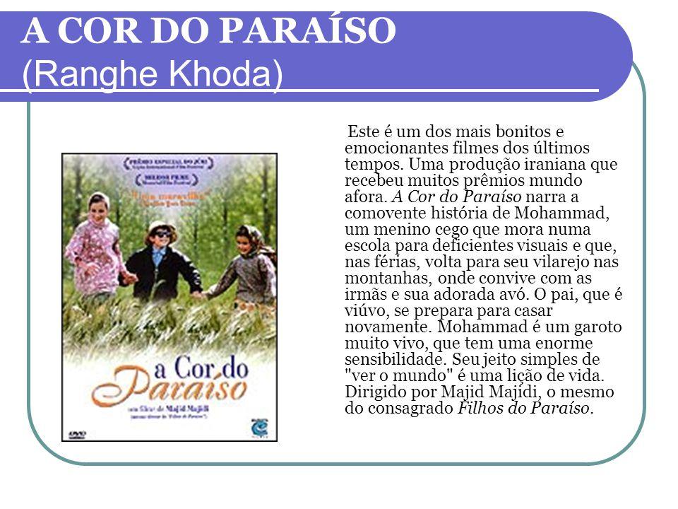 A COR DO PARAÍSO (Ranghe Khoda) Este é um dos mais bonitos e emocionantes filmes dos últimos tempos. Uma produção iraniana que recebeu muitos prêmios