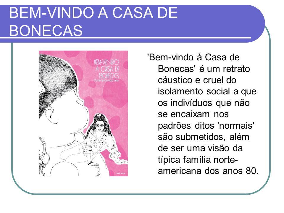 BEM-VINDO A CASA DE BONECAS 'Bem-vindo à Casa de Bonecas' é um retrato cáustico e cruel do isolamento social a que os indivíduos que não se encaixam n