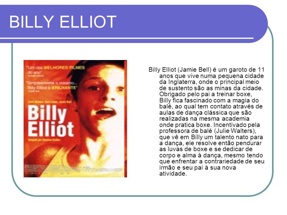 BILLY ELLIOT Billy Elliot (Jamie Bell) é um garoto de 11 anos que vive numa pequena cidade da Inglaterra, onde o principal meio de sustento são as min