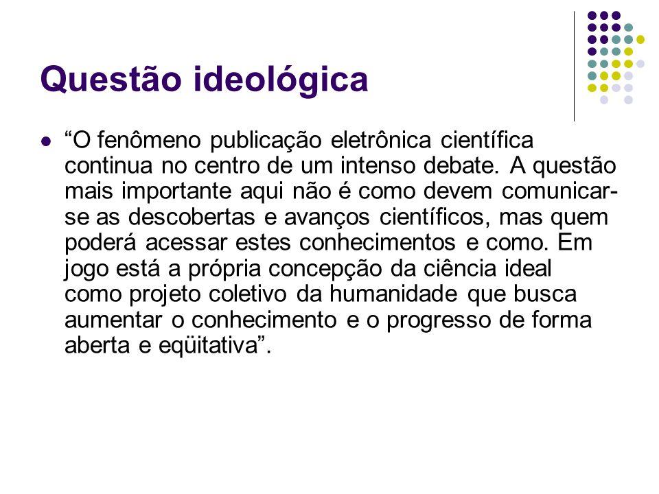 Questão ideológica O fenômeno publicação eletrônica científica continua no centro de um intenso debate.