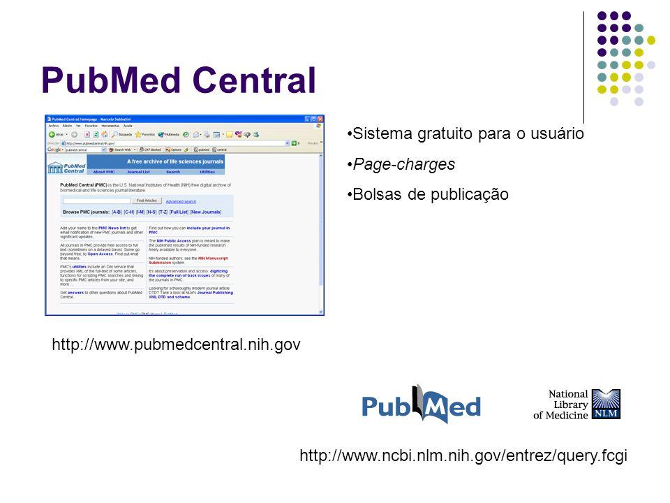 PubMed Central http://www.pubmedcentral.nih.gov Sistema gratuito para o usuário Page-charges Bolsas de publicação http://www.ncbi.nlm.nih.gov/entrez/query.fcgi