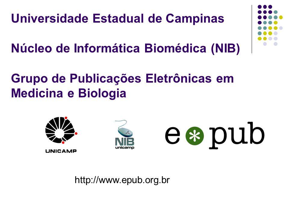 Universidade Estadual de Campinas Núcleo de Informática Biomédica (NIB) Grupo de Publicações Eletrônicas em Medicina e Biologia http://www.epub.org.br