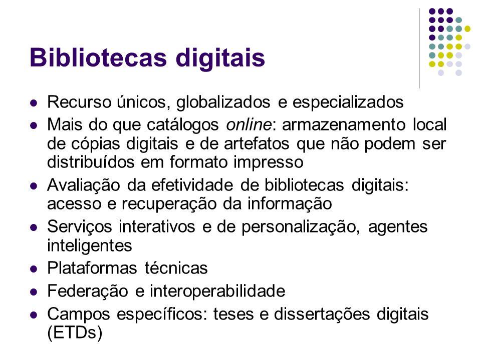 Bibliotecas digitais Recurso únicos, globalizados e especializados Mais do que catálogos online: armazenamento local de cópias digitais e de artefatos