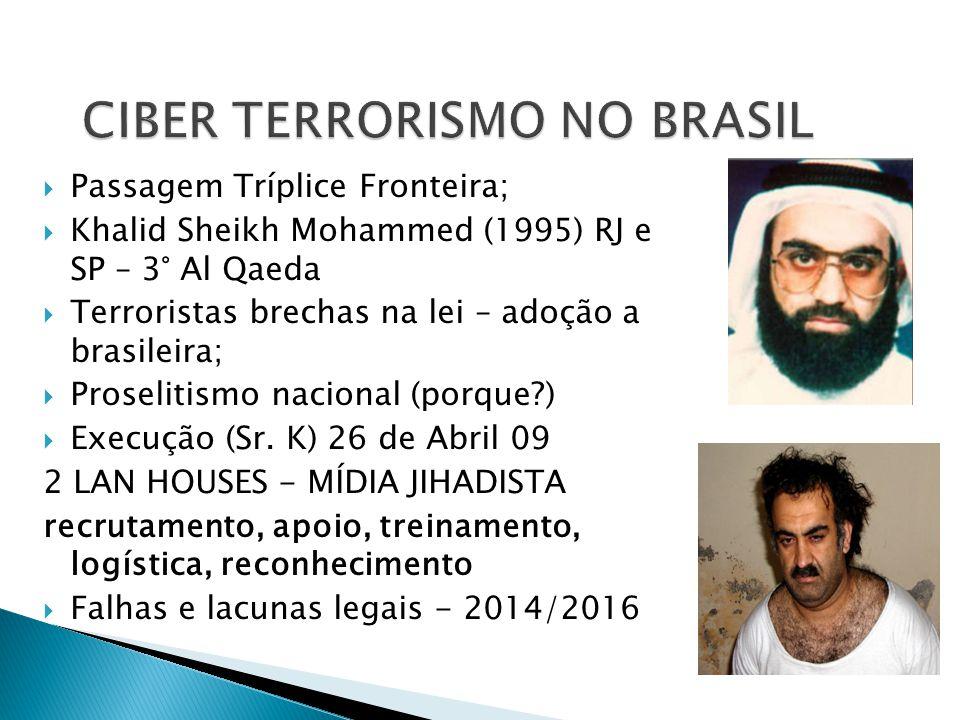 Passagem Tríplice Fronteira; Khalid Sheikh Mohammed (1995) RJ e SP – 3° Al Qaeda Terroristas brechas na lei – adoção a brasileira; Proselitismo nacion
