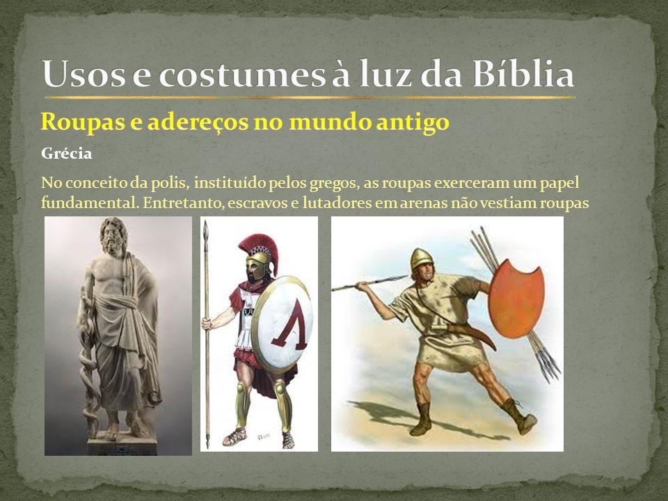 Grécia No conceito da polis, instituído pelos gregos, as roupas exerceram um papel fundamental.