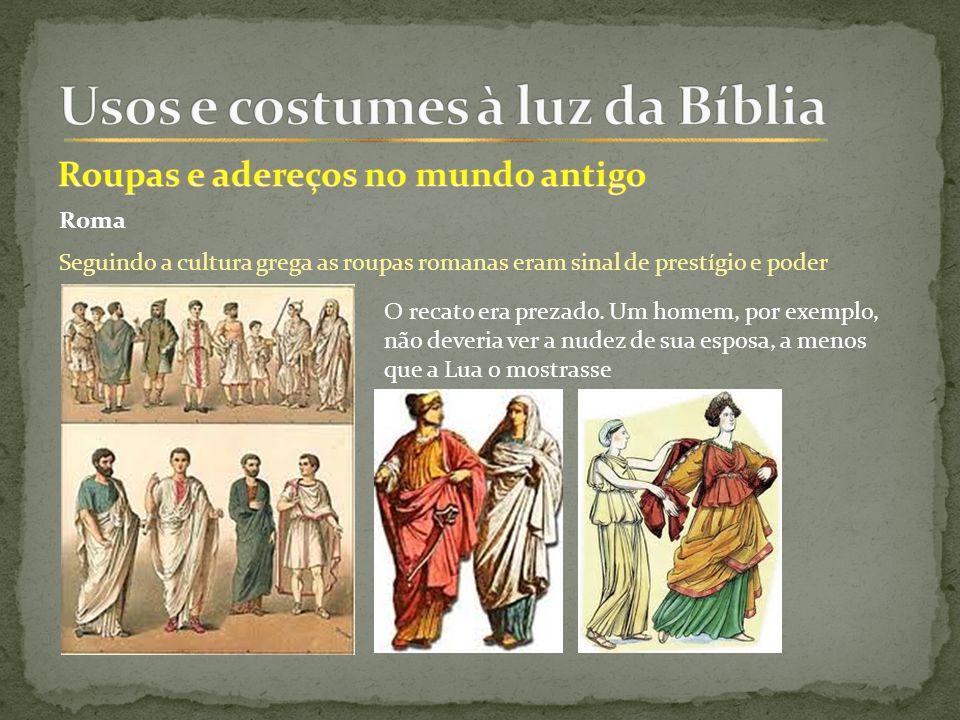 Roma Seguindo a cultura grega as roupas romanas eram sinal de prestígio e poder O recato era prezado.