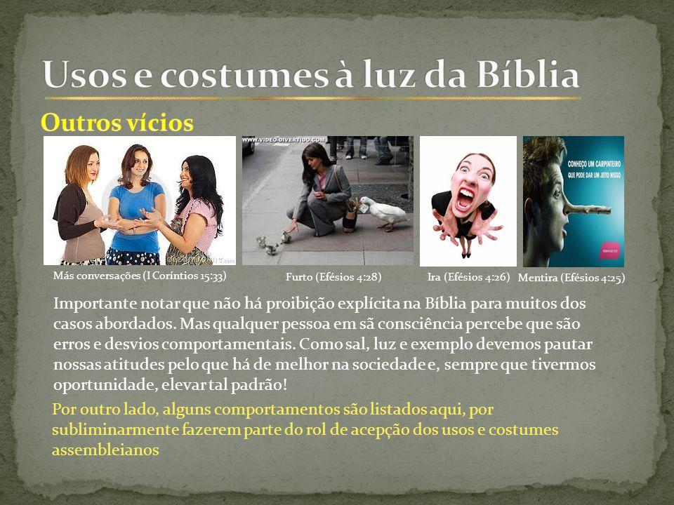 Más conversações (I Coríntios 15:33) Furto (Efésios 4:28) Importante notar que não há proibição explícita na Bíblia para muitos dos casos abordados.