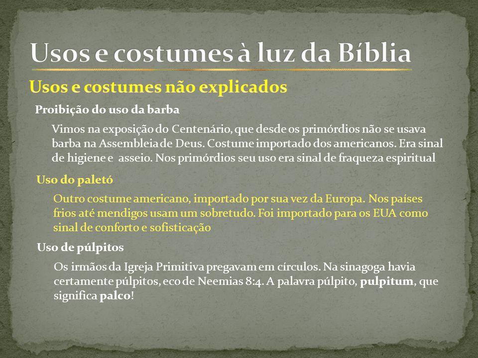 Proibição do uso da barba Vimos na exposição do Centenário, que desde os primórdios não se usava barba na Assembleia de Deus.
