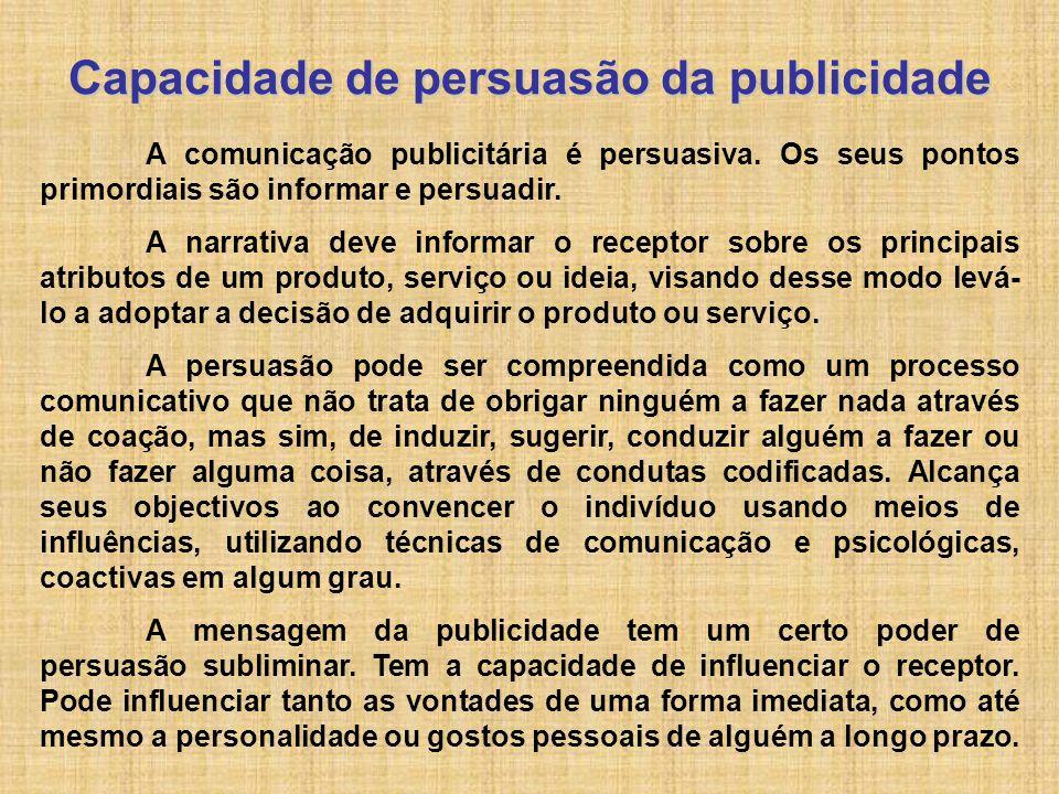 Capacidade de persuasão da publicidade A comunicação publicitária é persuasiva. Os seus pontos primordiais são informar e persuadir. A narrativa deve