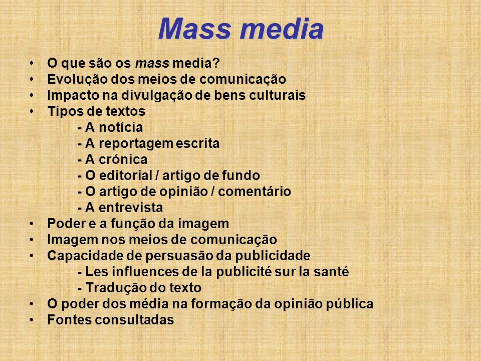 Mass media O que são os mass media? Evolução dos meios de comunicação Impacto na divulgação de bens culturais Tipos de textos - A notícia - A reportag