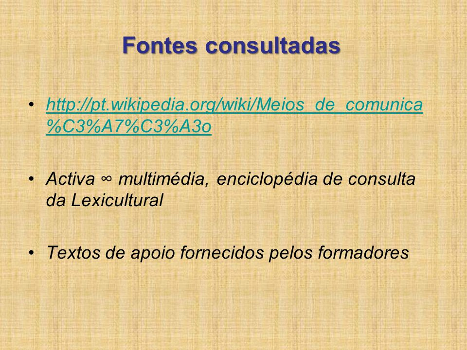 http://pt.wikipedia.org/wiki/Meios_de_comunica %C3%A7%C3%A3ohttp://pt.wikipedia.org/wiki/Meios_de_comunica %C3%A7%C3%A3o Activa multimédia, enciclopéd