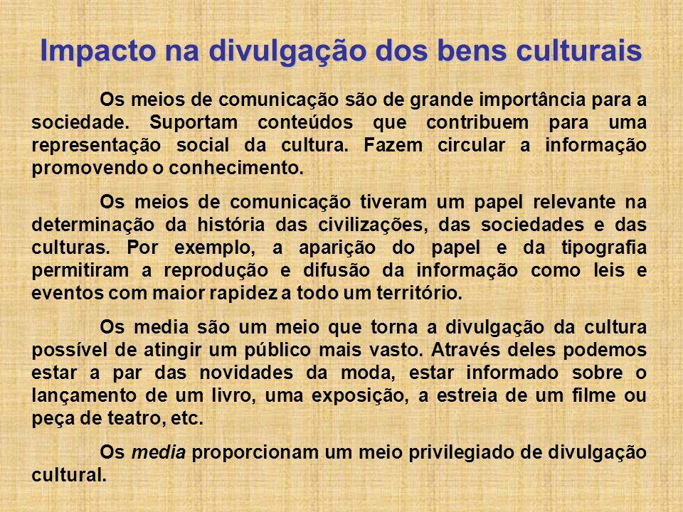Impacto na divulgação dos bens culturais Os meios de comunicação são de grande importância para a sociedade. Suportam conteúdos que contribuem para um