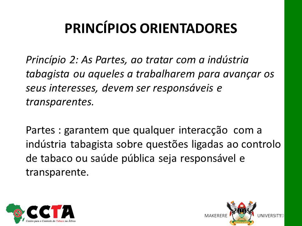 MAKEREREUNIVERSITY Princípio 2: As Partes, ao tratar com a indústria tabagista ou aqueles a trabalharem para avançar os seus interesses, devem ser res