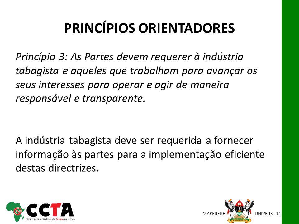 MAKEREREUNIVERSITY Princípio 3: As Partes devem requerer à indústria tabagista e aqueles que trabalham para avançar os seus interesses para operar e agir de maneira responsável e transparente.