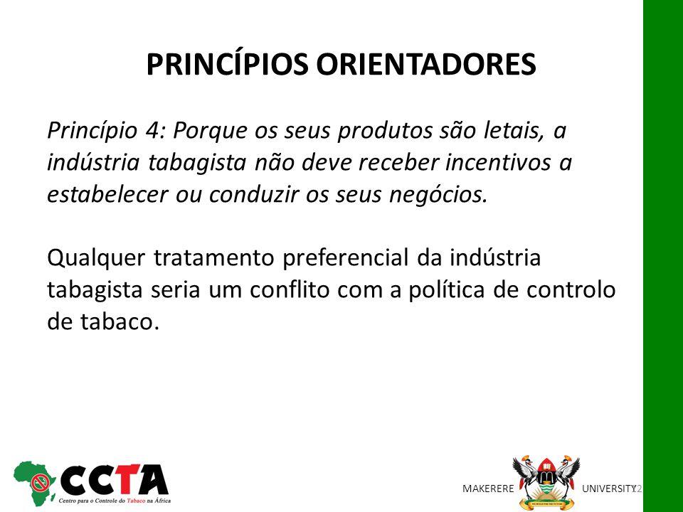 MAKEREREUNIVERSITY Princípio 4: Porque os seus produtos são letais, a indústria tabagista não deve receber incentivos a estabelecer ou conduzir os seu