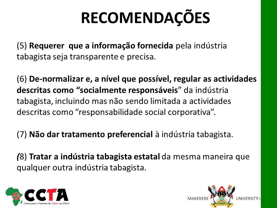 MAKEREREUNIVERSITY (5) Requerer que a informação fornecida pela indústria tabagista seja transparente e precisa. (6) De-normalizar e, a nível que poss