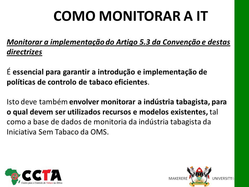 MAKEREREUNIVERSITY Monitorar a implementação do Artigo 5.3 da Convenção e destas directrizes É essencial para garantir a introdução e implementação de políticas de controlo de tabaco eficientes.