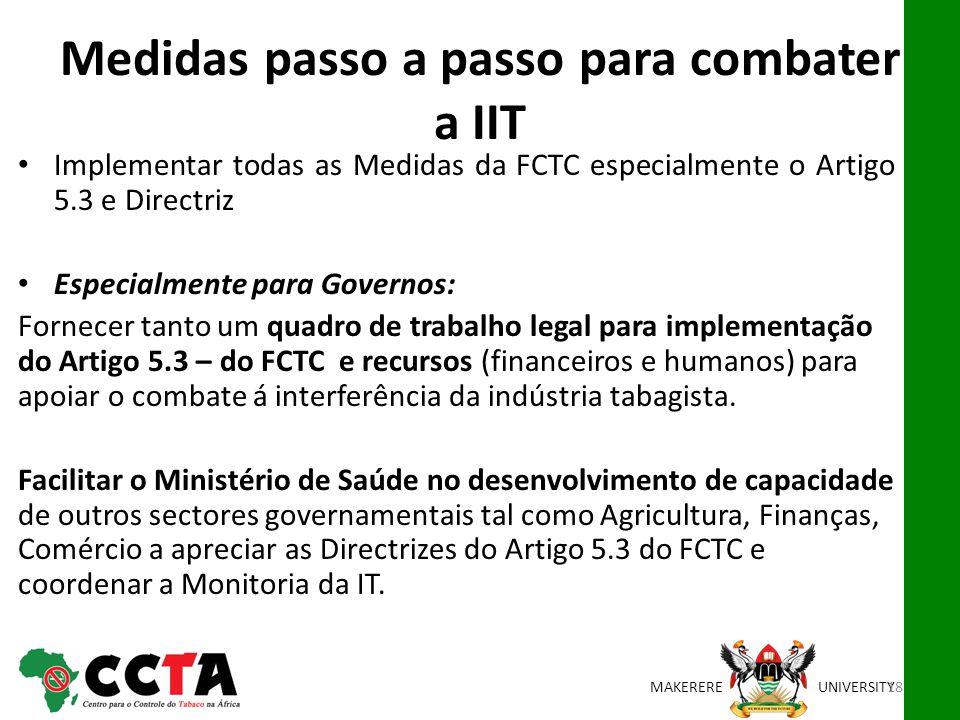 MAKEREREUNIVERSITY Medidas passo a passo para combater a IIT Implementar todas as Medidas da FCTC especialmente o Artigo 5.3 e Directriz Especialmente