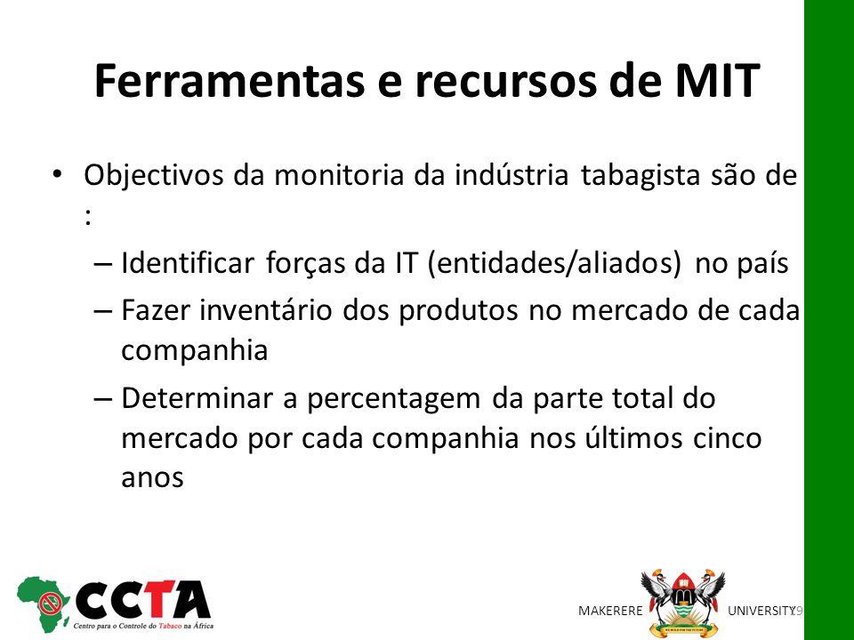 MAKEREREUNIVERSITY Ferramentas e recursos de MIT Objectivos da monitoria da indústria tabagista são de : – Identificar forças da IT (entidades/aliados