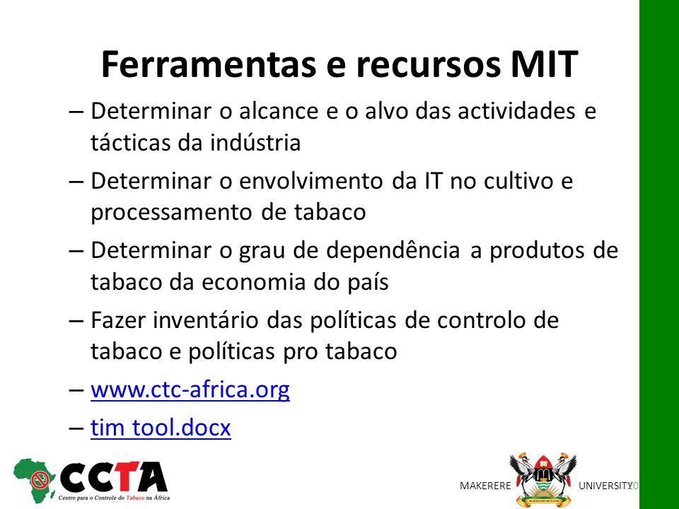 MAKEREREUNIVERSITY Ferramentas e recursos MIT – Determinar o alcance e o alvo das actividades e tácticas da indústria – Determinar o envolvimento da I