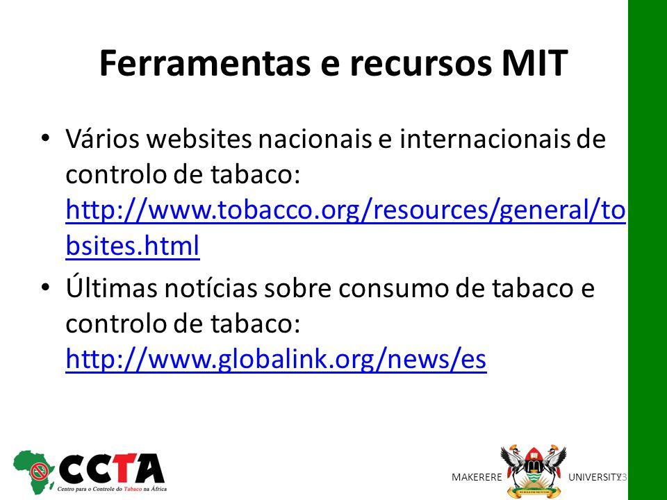 MAKEREREUNIVERSITY Ferramentas e recursos MIT Vários websites nacionais e internacionais de controlo de tabaco: http://www.tobacco.org/resources/general/to bsites.html http://www.tobacco.org/resources/general/to bsites.html Últimas notícias sobre consumo de tabaco e controlo de tabaco: http://www.globalink.org/news/es http://www.globalink.org/news/es 23