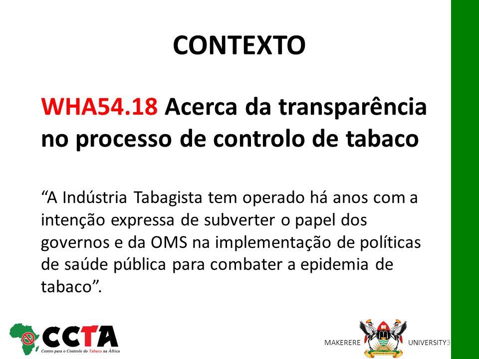 MAKEREREUNIVERSITY WHA54.18 Acerca da transparência no processo de controlo de tabacoA Indústria Tabagista tem operado há anos com a intenção expressa de subverter o papel dos governos e da OMS na implementação de políticas de saúde pública para combater a epidemia de tabaco.