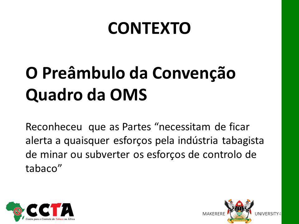 MAKEREREUNIVERSITY O Preâmbulo da Convenção Quadro da OMS Reconheceu que as Partes necessitam de ficar alerta a quaisquer esforços pela indústria taba