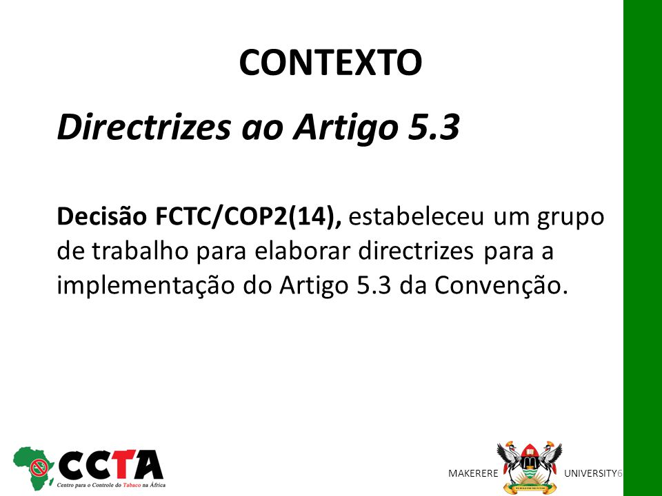 MAKEREREUNIVERSITY Directrizes ao Artigo 5.3 Decisão FCTC/COP2(14), estabeleceu um grupo de trabalho para elaborar directrizes para a implementação do