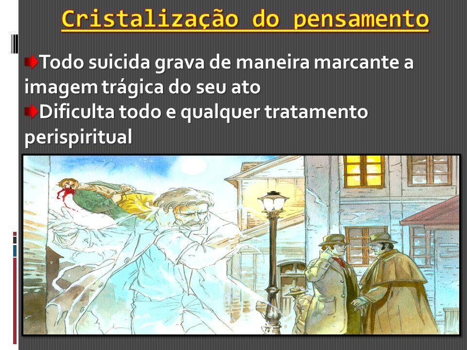 Todo suicida grava de maneira marcante a imagem trágica do seu ato Dificulta todo e qualquer tratamento perispiritual