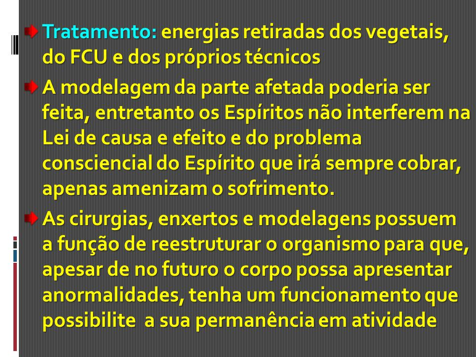 Tratamento: energias retiradas dos vegetais, do FCU e dos próprios técnicos A modelagem da parte afetada poderia ser feita, entretanto os Espíritos nã