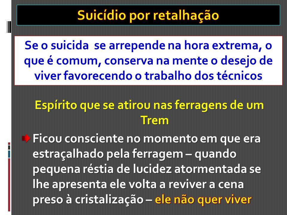 Se o suicida se arrepende na hora extrema, o que é comum, conserva na mente o desejo de viver favorecendo o trabalho dos técnicos