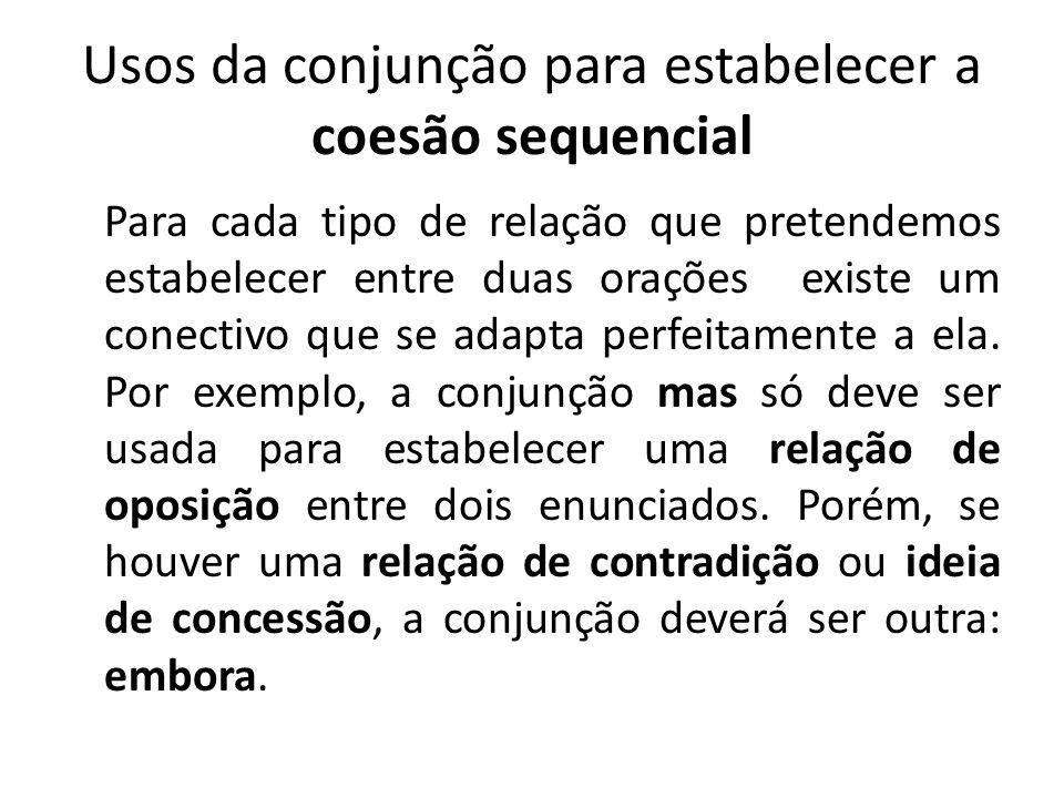 Usos da conjunção para estabelecer a coesão sequencial Para cada tipo de relação que pretendemos estabelecer entre duas orações existe um conectivo que se adapta perfeitamente a ela.