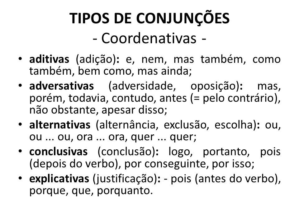 TIPOS DE CONJUNÇÕES - Coordenativas - aditivas (adição): e, nem, mas também, como também, bem como, mas ainda; adversativas (adversidade, oposição): m