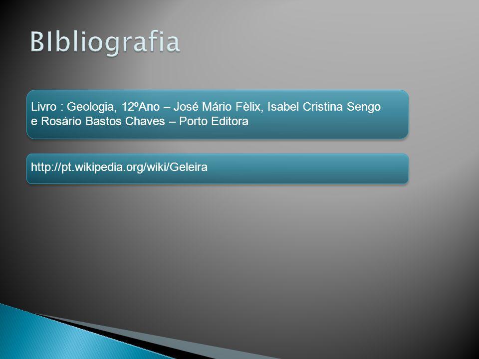 Livro : Geologia, 12ºAno – José Mário Fèlix, Isabel Cristina Sengo e Rosário Bastos Chaves – Porto Editora http://pt.wikipedia.org/wiki/Geleira