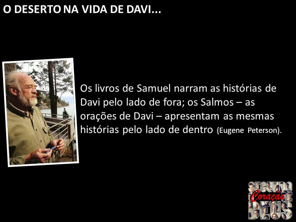Os livros de Samuel narram as histórias de Davi pelo lado de fora; os Salmos – as orações de Davi – apresentam as mesmas histórias pelo lado de dentro