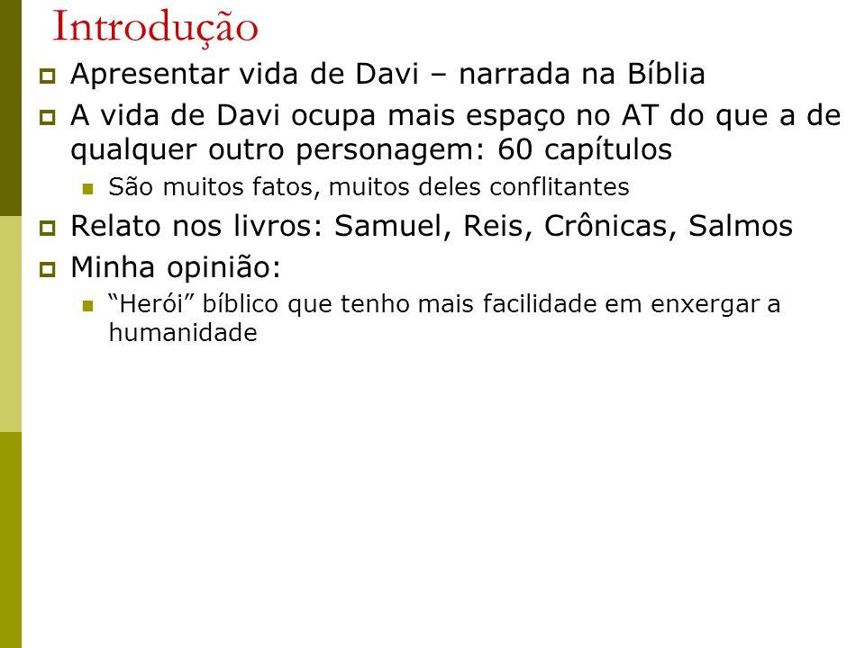 Introdução Apresentar vida de Davi – narrada na Bíblia A vida de Davi ocupa mais espaço no AT do que a de qualquer outro personagem: 60 capítulos São