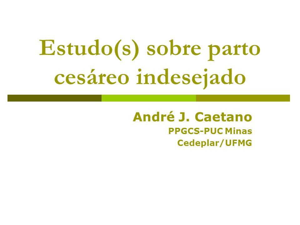 Estudo(s) sobre parto cesáreo indesejado André J. Caetano PPGCS-PUC Minas Cedeplar/UFMG