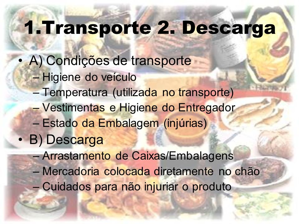 1.Transporte 2. Descarga A) Condições de transporte –Higiene do veículo –Temperatura (utilizada no transporte) –Vestimentas e Higiene do Entregador –E
