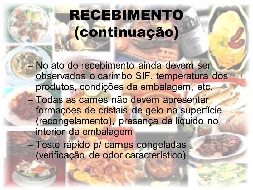 RECEBIMENTO (continuação) –No ato do recebimento ainda devem ser observados o carimbo SIF, temperatura dos produtos, condições da embalagem, etc. –Tod