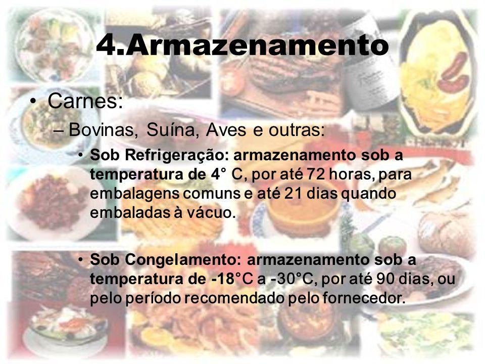 4.Armazenamento Carnes: –Bovinas, Suína, Aves e outras: Sob Refrigeração: armazenamento sob a temperatura de 4 ° C, por até 72 horas, para embalagens