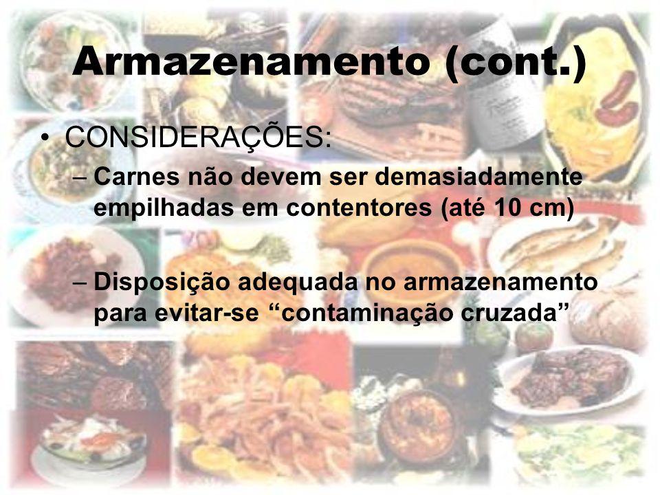 Armazenamento (cont.) CONSIDERAÇÕES: –Carnes não devem ser demasiadamente empilhadas em contentores (até 10 cm) –Disposição adequada no armazenamento