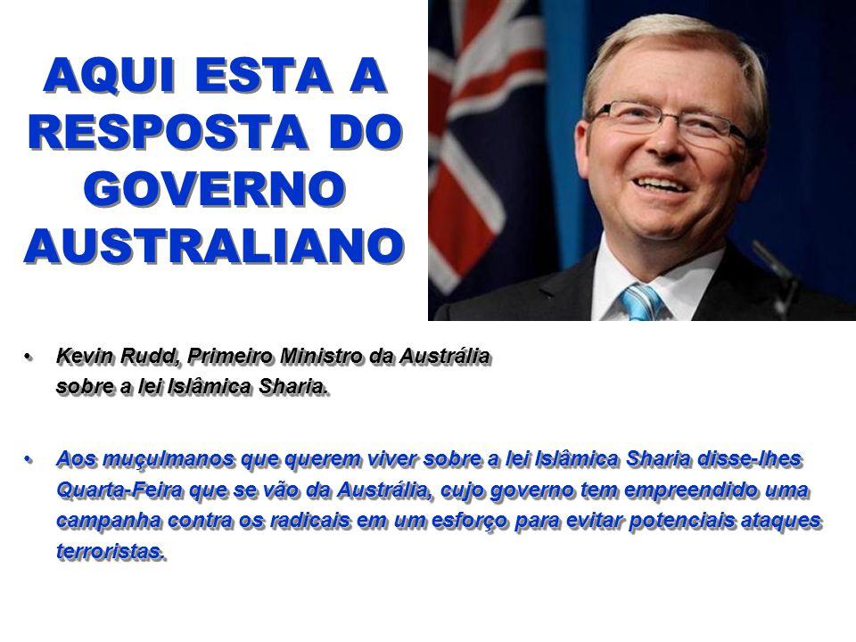 AQUI ESTA A RESPOSTA DO GOVERNO AUSTRALIANO Kevin Rudd, Primeiro Ministro da Austrália sobre a lei Islâmica Sharia.Kevin Rudd, Primeiro Ministro da Austrália sobre a lei Islâmica Sharia.