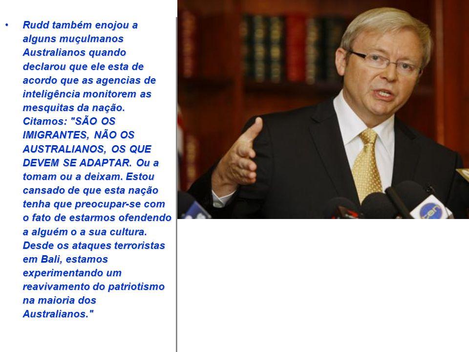Rudd também enojou a alguns muçulmanos Australianos quando declarou que ele esta de acordo que as agencias de inteligência monitorem as mesquitas da nação.