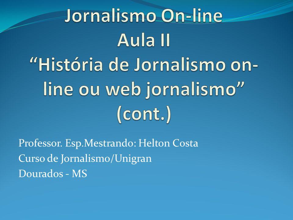 Professor. Esp.Mestrando: Helton Costa Curso de Jornalismo/Unigran Dourados - MS