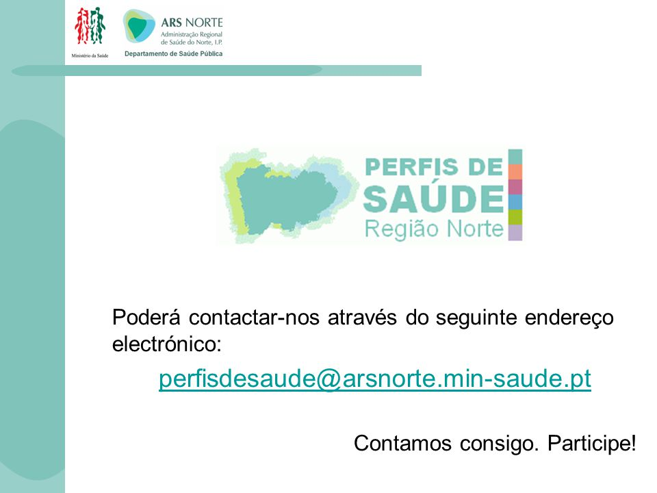 Poderá contactar-nos através do seguinte endereço electrónico: perfisdesaude@arsnorte.min-saude.pt Contamos consigo. Participe!