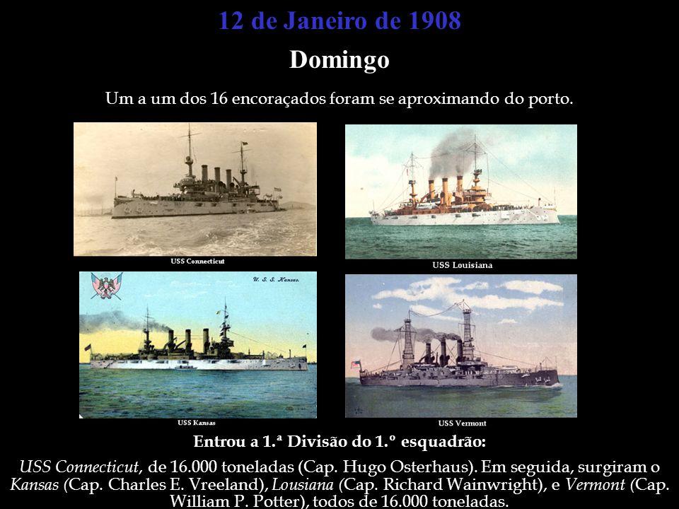 12 de Janeiro de 1908 Domingo Um a um dos 16 encoraçados foram se aproximando do porto. Entrou a 1.ª Divisão do 1.º esquadrão: USS Connecticut, de 16.