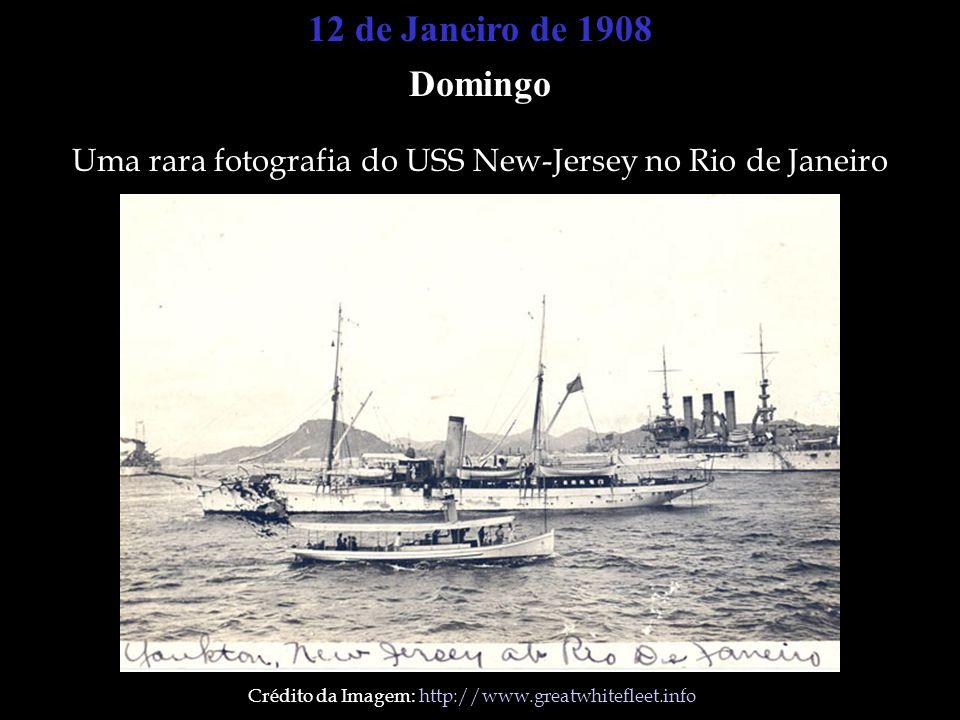 12 de Janeiro de 1908 Domingo Uma rara fotografia do USS New-Jersey no Rio de Janeiro Crédito da Imagem: http://www.greatwhitefleet.info
